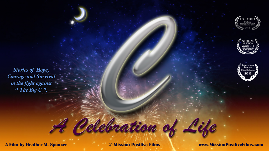 C- A Celebration of Life,C A Celebration of Life,Celebration of Life, A Celebration of Life,Mission Positive Films,cancer stories,cancer survival,cancer documentaries,survival documentaries, cancer survival documentaries,surviving cancer documentaries, inspirational cancer stories, surviver stories, cancer survivor stories,cancer survivors, cancer journey