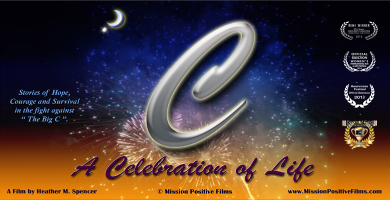 C - A Celebration of Life,C A Celebration of Life,A Celebration of Life,Celebration of Life,Mission Positive Films,Cancer documentary