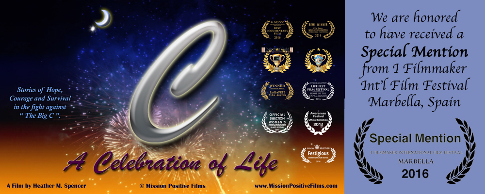 Mission Positive Films,C-A Celebration of Life,C A Celebration of Life,A Celebration of Life,Celebration of Life,Festigious Film Festival,Cancer,Cancer documentaries,Cancer Survivors,Cancer Survival,I Filmmaker Film Festival